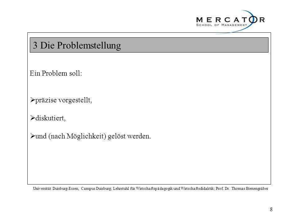 3 Die Problemstellung Universität Duisburg-Essen, Campus Duisburg; Lehrstuhl für Wirtschaftspädagogik und Wirtschaftsdidaktik; Prof. Dr. Thomas Bienen