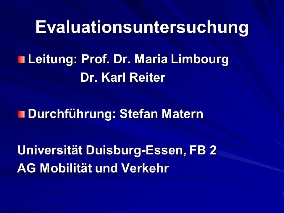 Evaluationsuntersuchung Leitung: Prof. Dr. Maria Limbourg Dr. Karl Reiter Dr. Karl Reiter Durchführung: Stefan Matern Universität Duisburg-Essen, FB 2