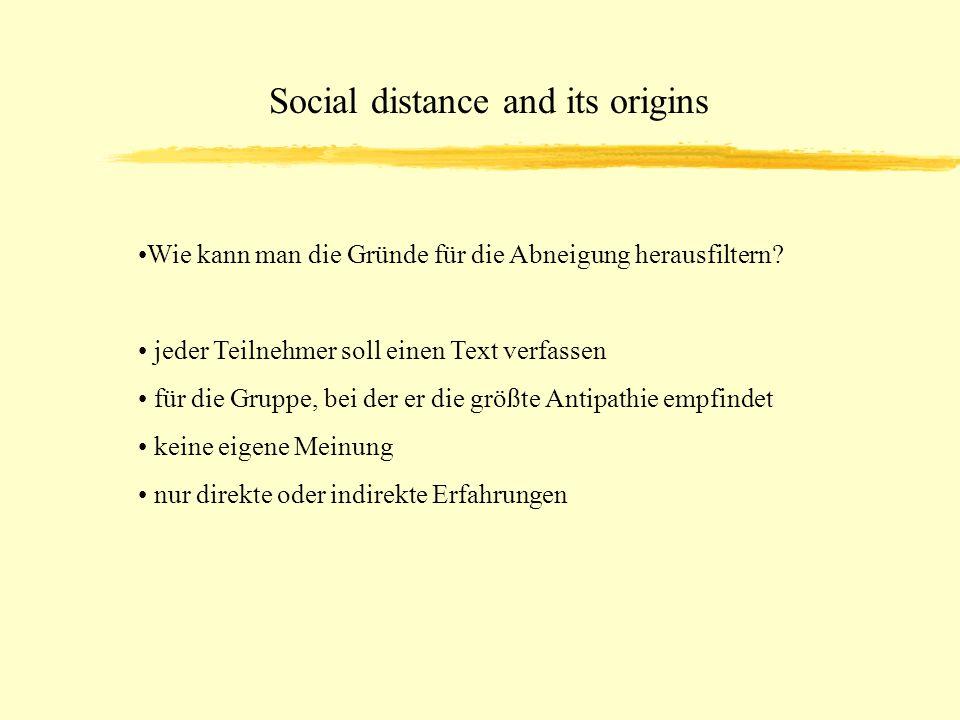 Social distance and its origins Wie kann man die Gründe für die Abneigung herausfiltern? jeder Teilnehmer soll einen Text verfassen für die Gruppe, be