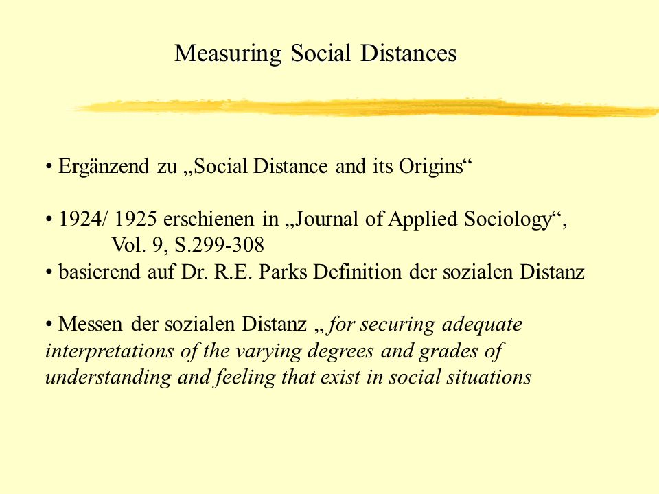 Measuring Social Distances Ergänzend zu Social Distance and its Origins 1924/ 1925 erschienen in Journal of Applied Sociology, Vol. 9, S.299-308 basie
