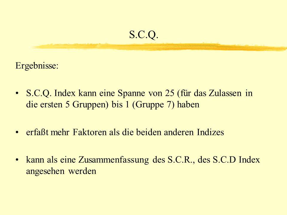 S.C.Q. Ergebnisse: S.C.Q. Index kann eine Spanne von 25 (für das Zulassen in die ersten 5 Gruppen) bis 1 (Gruppe 7) haben erfaßt mehr Faktoren als die