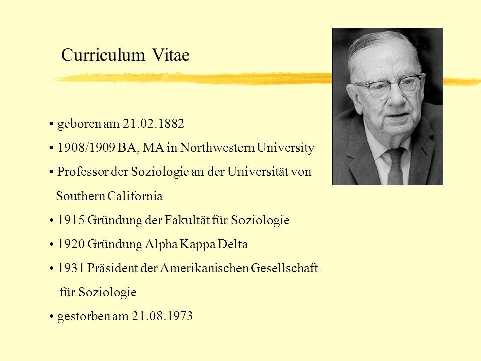 Curriculum Vitae geboren am 21.02.1882 1908/1909 BA, MA in Northwestern University Professor der Soziologie an der Universität von Southern California
