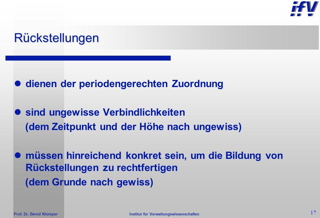 Institut für Verwaltungswissenschaften Prof. Dr. Bernd Klümper 16 Erstellung der Bilanz Bewertung des gesamten Vermögens Ermittlung der Finanzierungsp