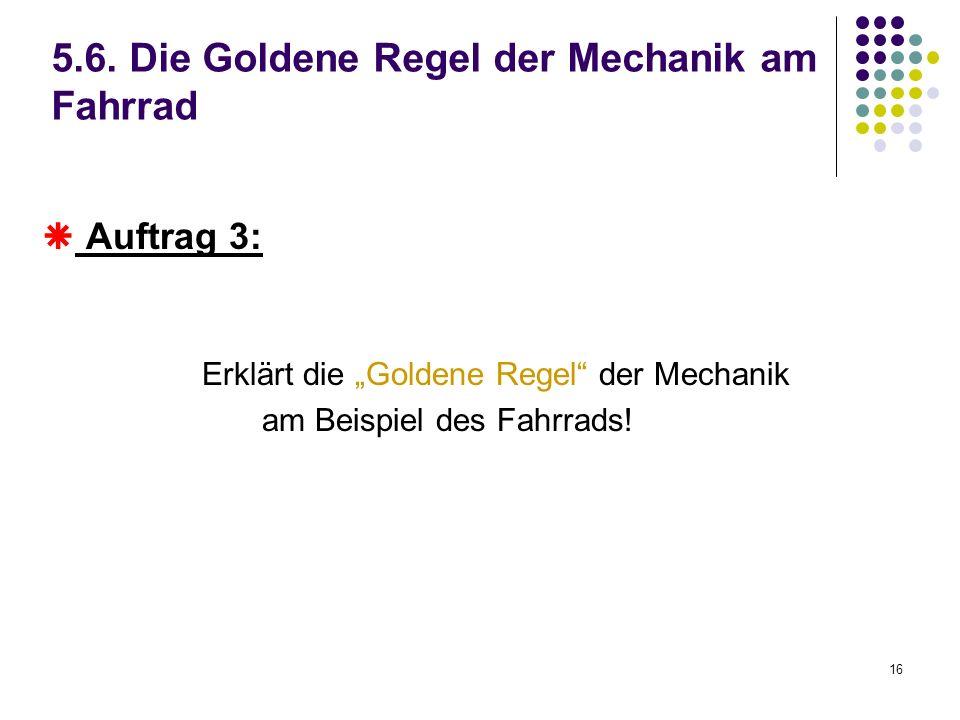 16 5.6. Die Goldene Regel der Mechanik am Fahrrad Auftrag 3: Erklärt die Goldene Regel der Mechanik am Beispiel des Fahrrads!