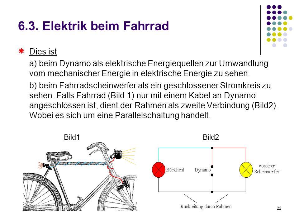 22 6.3. Elektrik beim Fahrrad Dies ist a) beim Dynamo als elektrische Energiequellen zur Umwandlung vom mechanischer Energie in elektrische Energie zu