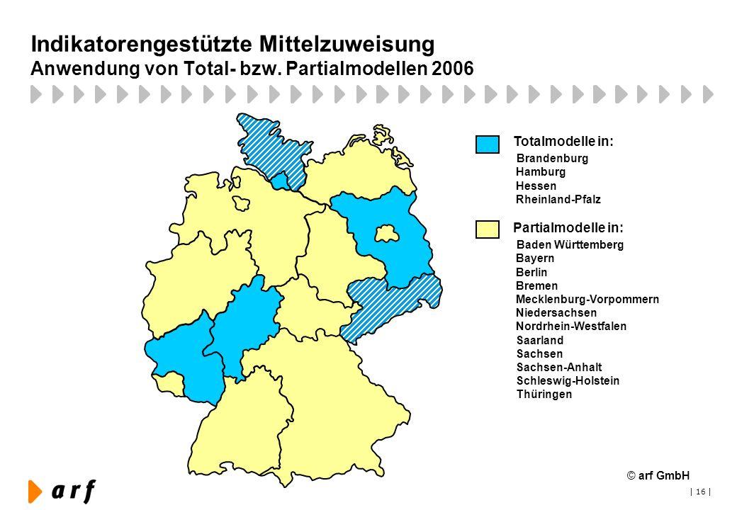 | 16 | Indikatorengestützte Mittelzuweisung Anwendung von Total- bzw. Partialmodellen 2006 Partialmodelle in: Baden Württemberg Bayern Berlin Bremen M