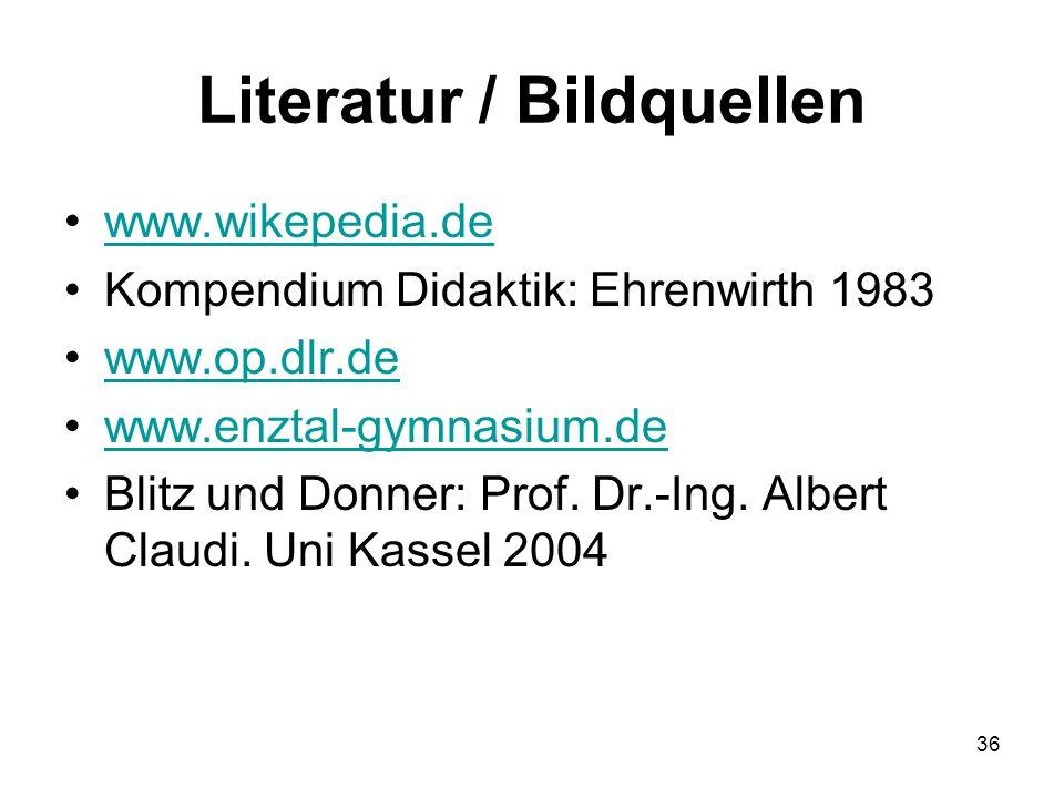 36 Literatur / Bildquellen www.wikepedia.de Kompendium Didaktik: Ehrenwirth 1983 www.op.dlr.de www.enztal-gymnasium.de Blitz und Donner: Prof. Dr.-Ing
