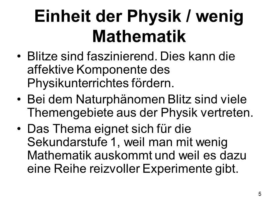 5 Einheit der Physik / wenig Mathematik Blitze sind faszinierend. Dies kann die affektive Komponente des Physikunterrichtes fördern. Bei dem Naturphän
