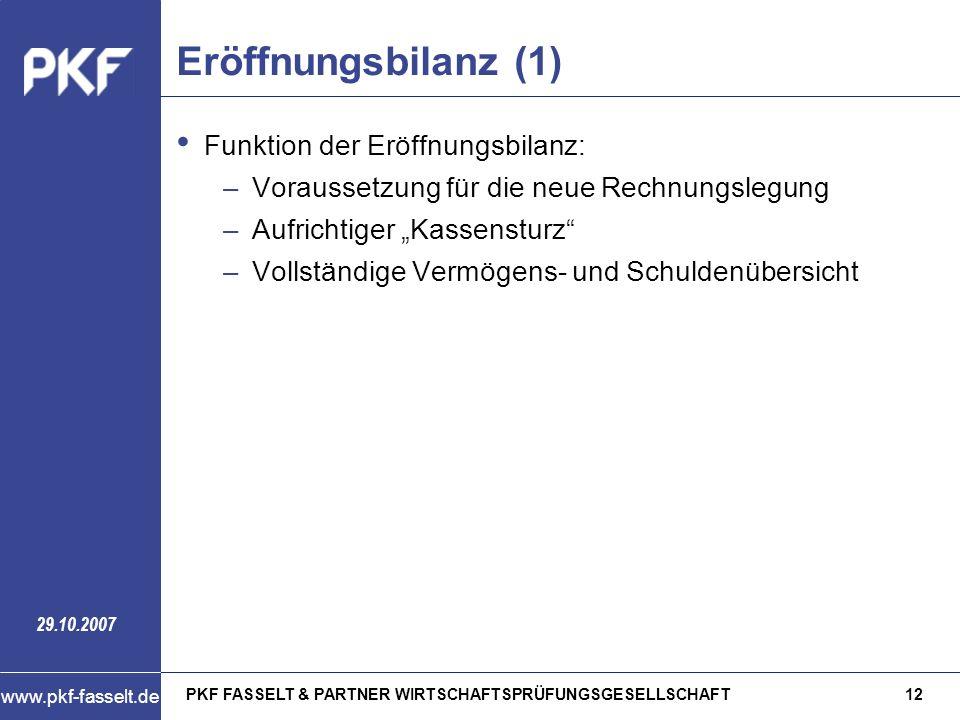 PKF FASSELT & PARTNER WIRTSCHAFTSPRÜFUNGSGESELLSCHAFT12 www.pkf-fasselt.de 29.10.2007 Eröffnungsbilanz (1) Funktion der Eröffnungsbilanz: –Voraussetzu