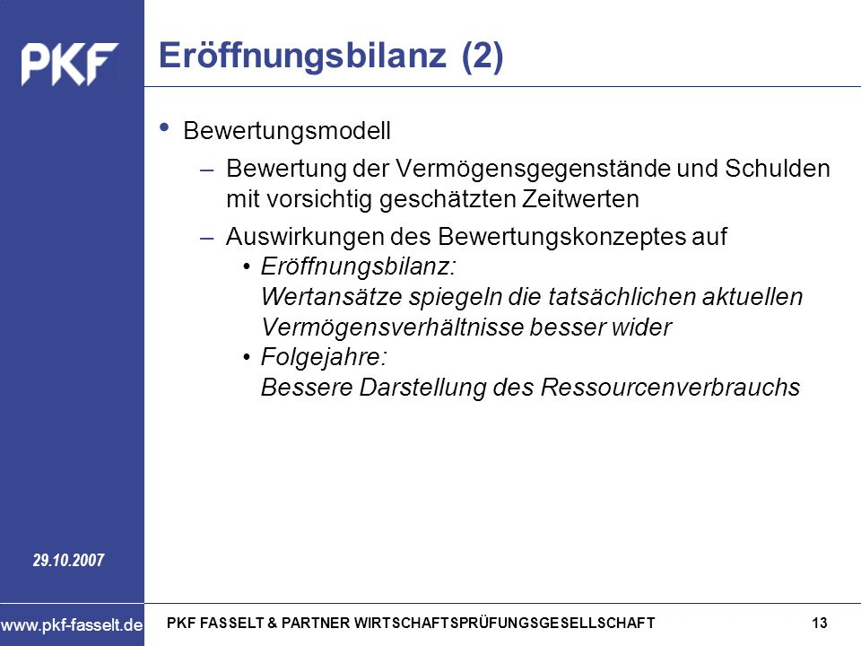 PKF FASSELT & PARTNER WIRTSCHAFTSPRÜFUNGSGESELLSCHAFT13 www.pkf-fasselt.de 29.10.2007 Eröffnungsbilanz (2) Bewertungsmodell –Bewertung der Vermögensge