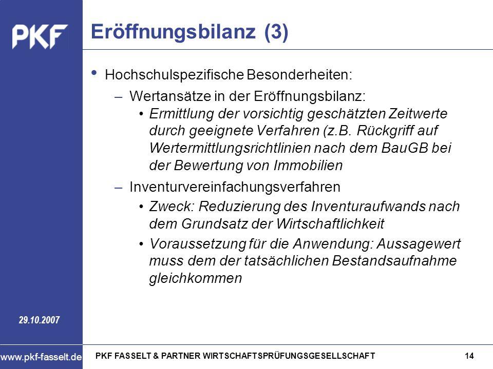 PKF FASSELT & PARTNER WIRTSCHAFTSPRÜFUNGSGESELLSCHAFT14 www.pkf-fasselt.de 29.10.2007 Eröffnungsbilanz (3) Hochschulspezifische Besonderheiten: –Werta