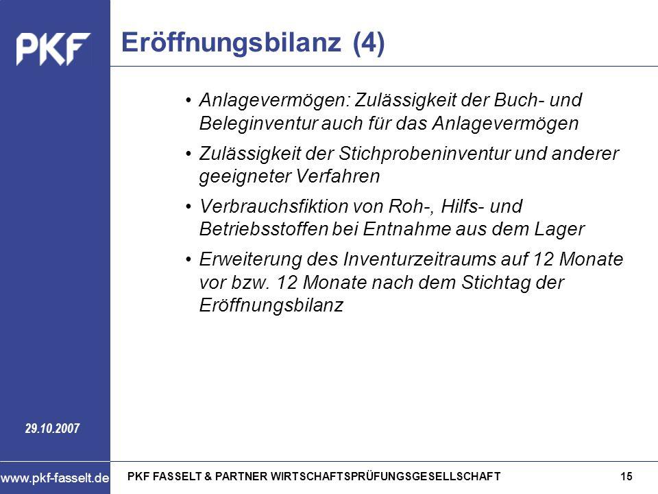PKF FASSELT & PARTNER WIRTSCHAFTSPRÜFUNGSGESELLSCHAFT15 www.pkf-fasselt.de 29.10.2007 Eröffnungsbilanz (4) Anlagevermögen: Zulässigkeit der Buch- und