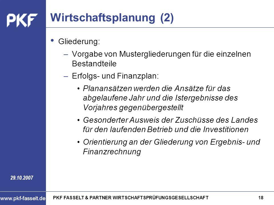 PKF FASSELT & PARTNER WIRTSCHAFTSPRÜFUNGSGESELLSCHAFT18 www.pkf-fasselt.de 29.10.2007 Wirtschaftsplanung (2) Gliederung: –Vorgabe von Mustergliederung