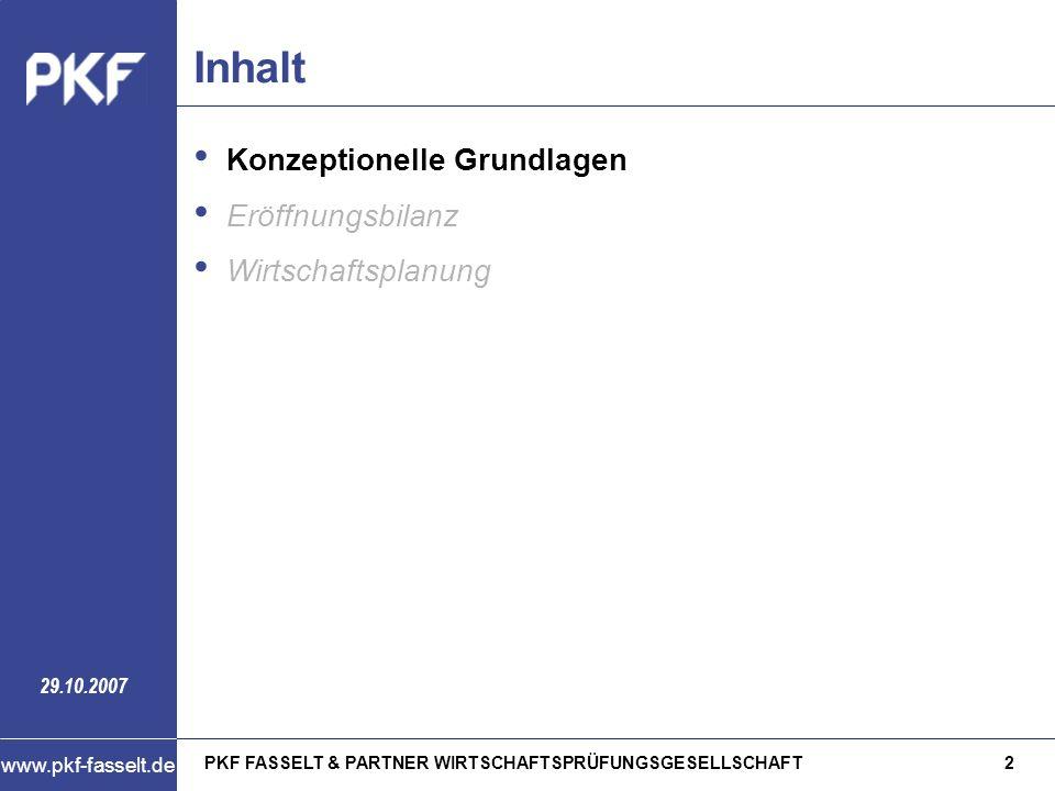 PKF FASSELT & PARTNER WIRTSCHAFTSPRÜFUNGSGESELLSCHAFT2 www.pkf-fasselt.de 29.10.2007 Inhalt Konzeptionelle Grundlagen Eröffnungsbilanz Wirtschaftsplan