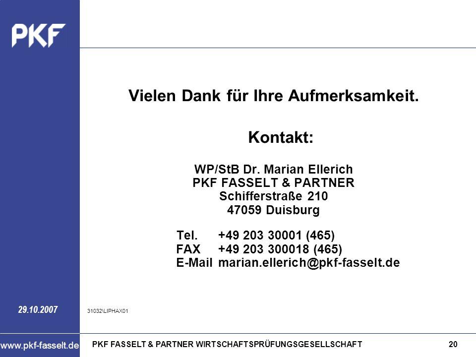 PKF FASSELT & PARTNER WIRTSCHAFTSPRÜFUNGSGESELLSCHAFT20 www.pkf-fasselt.de 29.10.2007 Vielen Dank für Ihre Aufmerksamkeit. Kontakt: WP/StB Dr. Marian