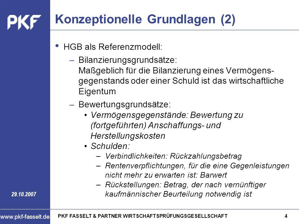 PKF FASSELT & PARTNER WIRTSCHAFTSPRÜFUNGSGESELLSCHAFT4 www.pkf-fasselt.de 29.10.2007 Konzeptionelle Grundlagen (2) HGB als Referenzmodell: –Bilanzieru