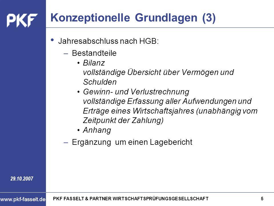 PKF FASSELT & PARTNER WIRTSCHAFTSPRÜFUNGSGESELLSCHAFT5 www.pkf-fasselt.de 29.10.2007 Konzeptionelle Grundlagen (3) Jahresabschluss nach HGB: –Bestandt