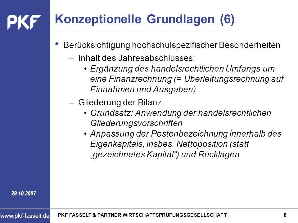 PKF FASSELT & PARTNER WIRTSCHAFTSPRÜFUNGSGESELLSCHAFT8 www.pkf-fasselt.de 29.10.2007 Konzeptionelle Grundlagen (6) Berücksichtigung hochschulspezifisc