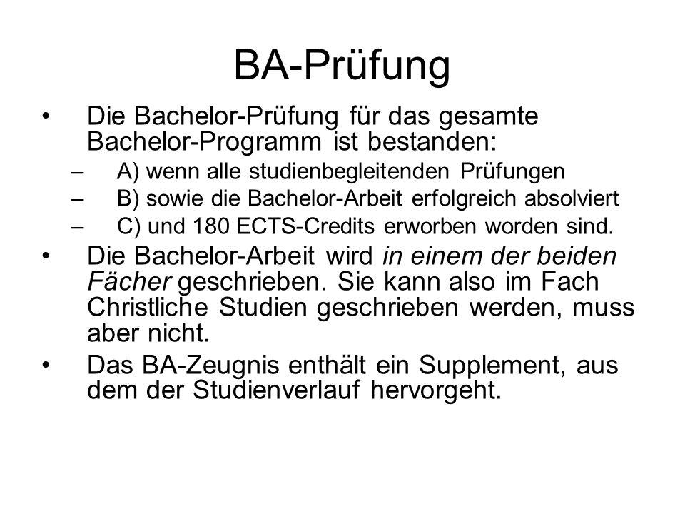 BA-Prüfung Die Bachelor-Prüfung für das gesamte Bachelor-Programm ist bestanden: –A) wenn alle studienbegleitenden Prüfungen –B) sowie die Bachelor-Arbeit erfolgreich absolviert –C) und 180 ECTS-Credits erworben worden sind.