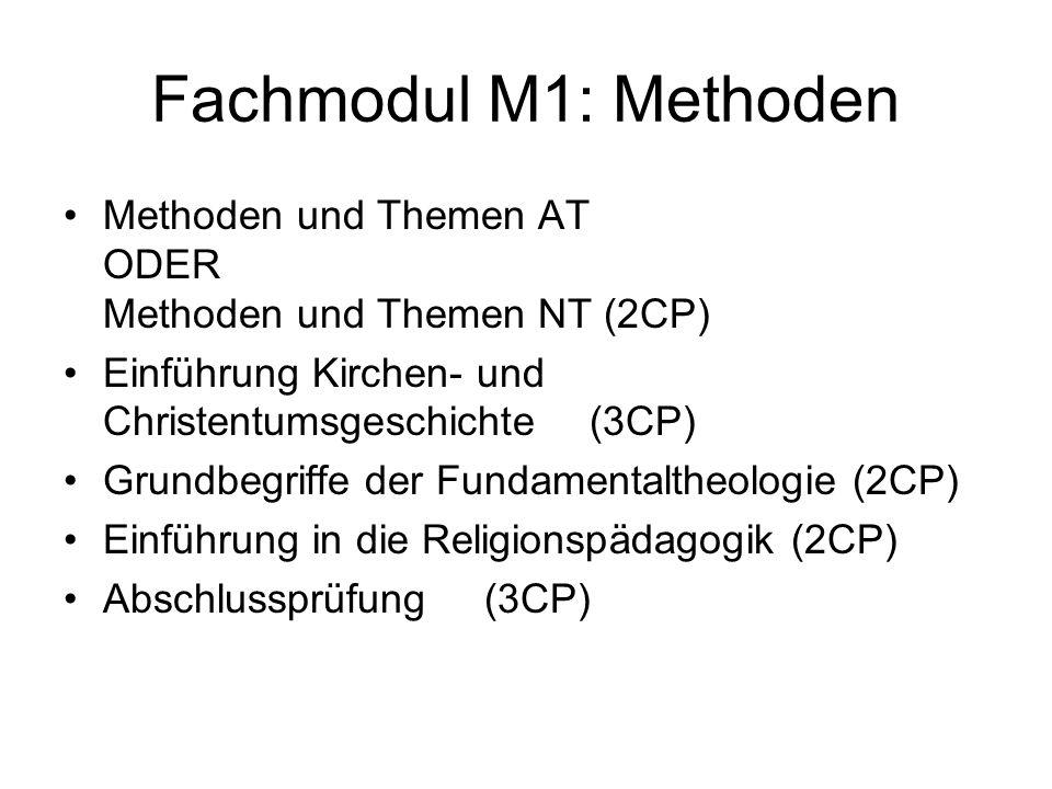 Fachmodul M1: Methoden Methoden und Themen AT ODER Methoden und Themen NT (2CP) Einführung Kirchen- und Christentumsgeschichte (3CP) Grundbegriffe der Fundamentaltheologie (2CP) Einführung in die Religionspädagogik (2CP) Abschlussprüfung (3CP)