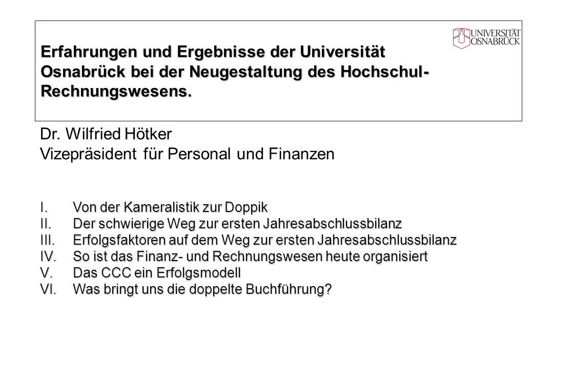 Erfahrungen und Ergebnisse der Universität Osnabrück bei der Neugestaltung des Hochschul- Rechnungswesens. Dr. Wilfried Hötker Vizepräsident für Perso