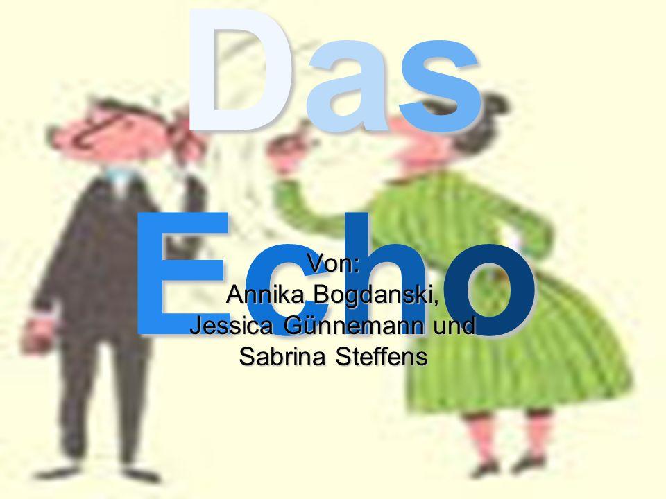 DasEchoDasEchoDasEchoDasEcho Von: Annika Bogdanski, Jessica Günnemann und Sabrina Steffens