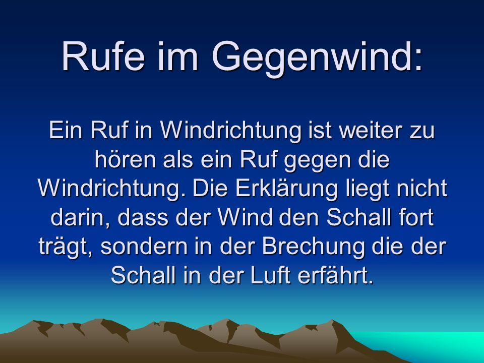 Rufe im Gegenwind: Ein Ruf in Windrichtung ist weiter zu hören als ein Ruf gegen die Windrichtung. Die Erklärung liegt nicht darin, dass der Wind den