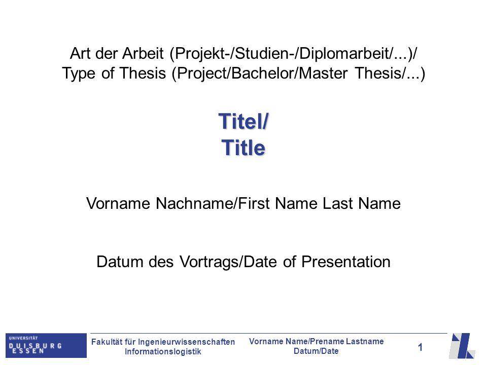 1 Fakultät für Ingenieurwissenschaften Informationslogistik Vorname Name/Prename Lastname Datum/Date Art der Arbeit (Projekt-/Studien-/Diplomarbeit/..