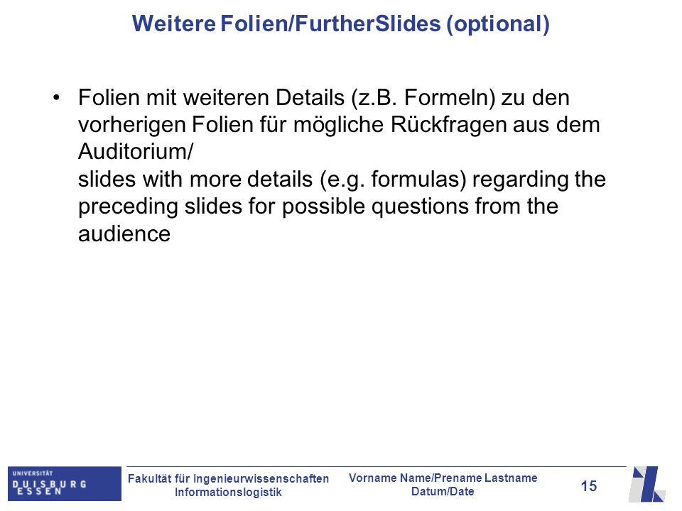 15 Fakultät für Ingenieurwissenschaften Informationslogistik Vorname Name/Prename Lastname Datum/Date Weitere Folien/FurtherSlides (optional) Folien m
