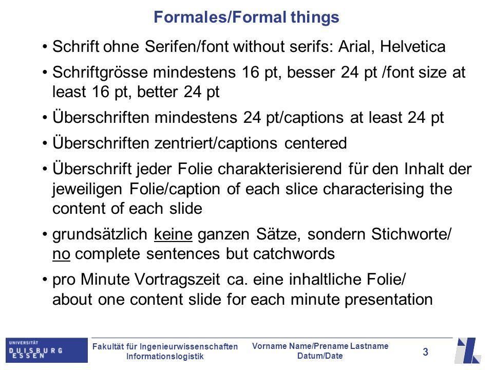 3 Fakultät für Ingenieurwissenschaften Informationslogistik Vorname Name/Prename Lastname Datum/Date Formales/Formal things Schrift ohne Serifen/font