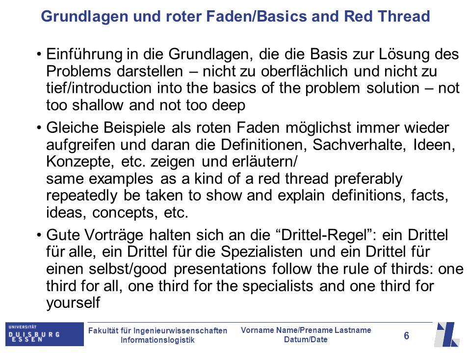 6 Fakultät für Ingenieurwissenschaften Informationslogistik Vorname Name/Prename Lastname Datum/Date Grundlagen und roter Faden/Basics and Red Thread