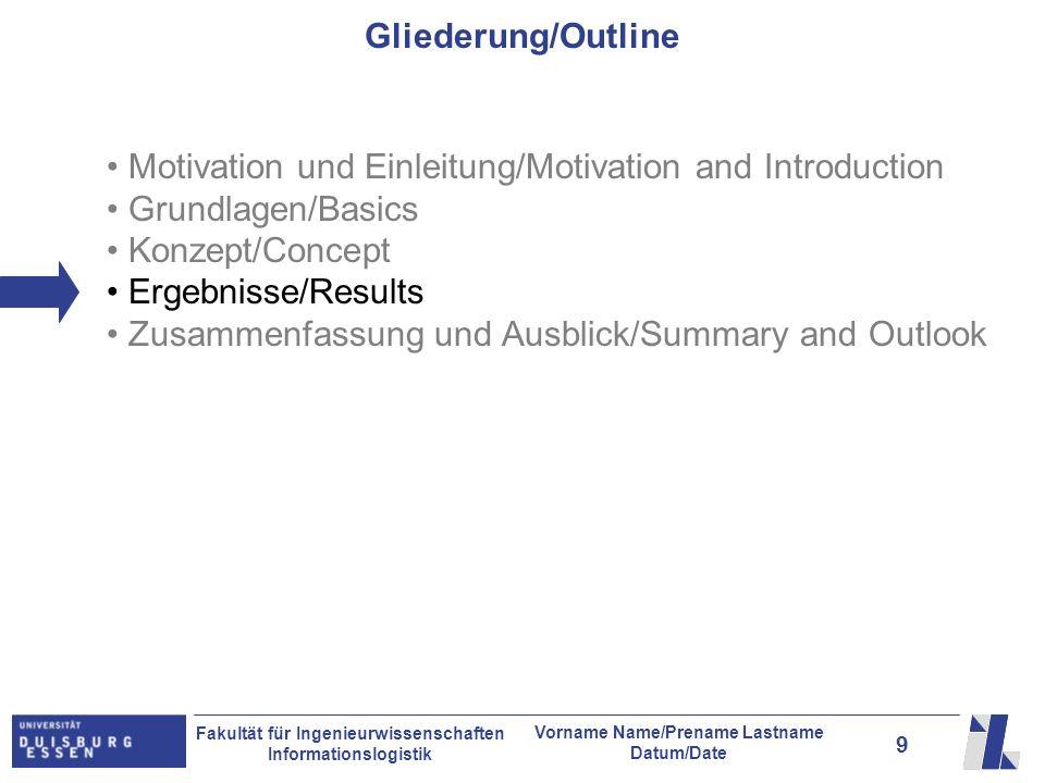 10 Fakultät für Ingenieurwissenschaften Informationslogistik Vorname Name/Prename Lastname Datum/Date Ergebnisse/Results...
