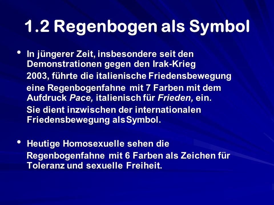 1.2 Regenbogen als Symbol In jüngerer Zeit, insbesondere seit den Demonstrationen gegen den Irak-Krieg 2003, führte die italienische Friedensbewegung