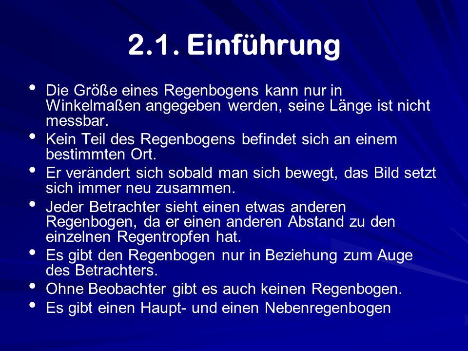 2.1. Einführung Die Größe eines Regenbogens kann nur in Winkelmaßen angegeben werden, seine Länge ist nicht messbar. Kein Teil des Regenbogens befinde