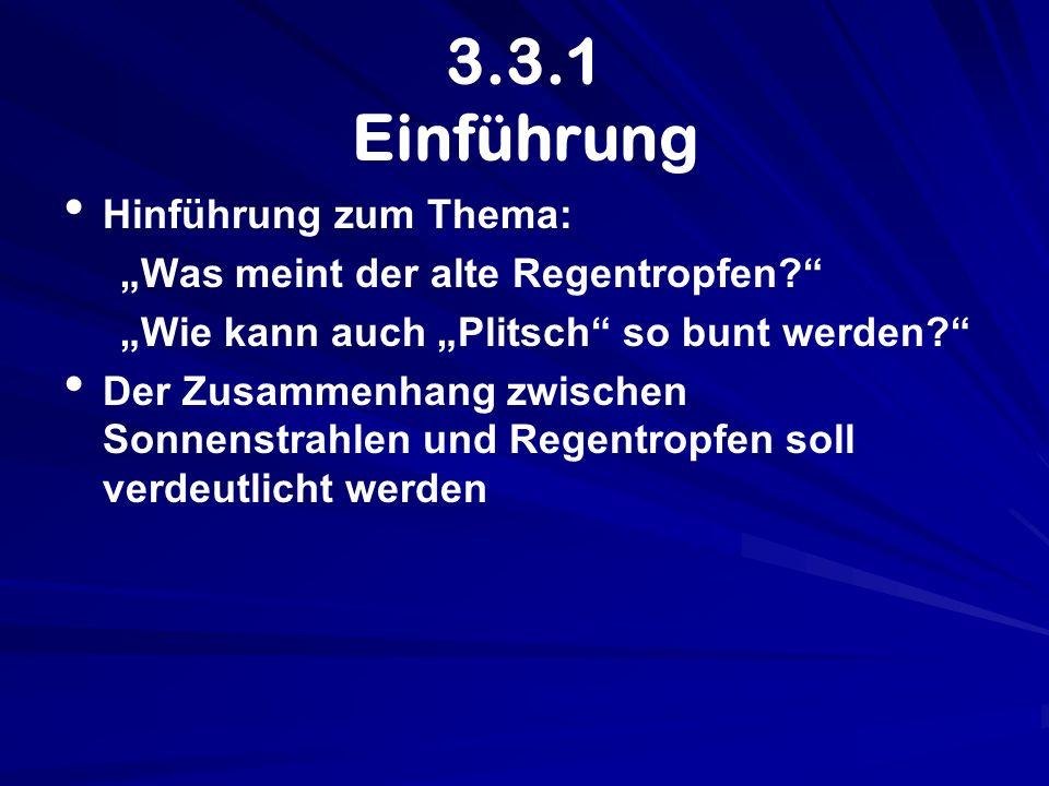 3.3.1 Einführung Hinführung zum Thema: Was meint der alte Regentropfen? Wie kann auch Plitsch so bunt werden? Der Zusammenhang zwischen Sonnenstrahlen