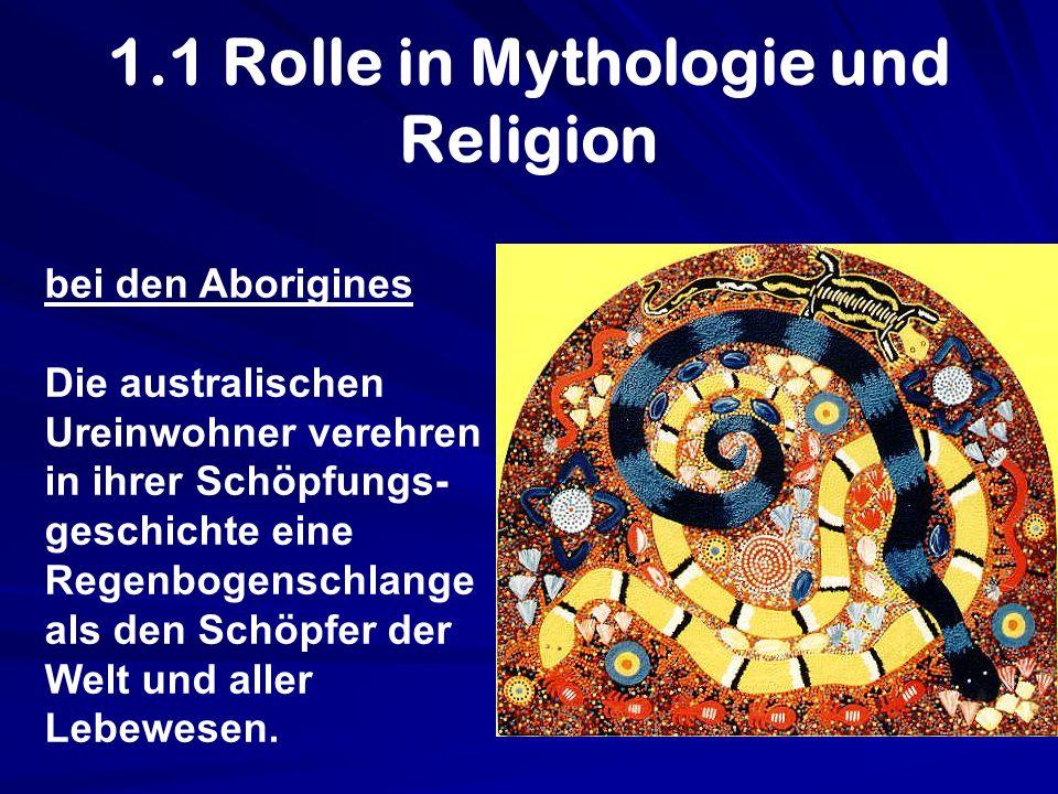 1.1 Rolle in Mythologie und Religion bei den Aborigines Die australischen Ureinwohner verehren in ihrer Schöpfungs- geschichte eine Regenbogenschlange