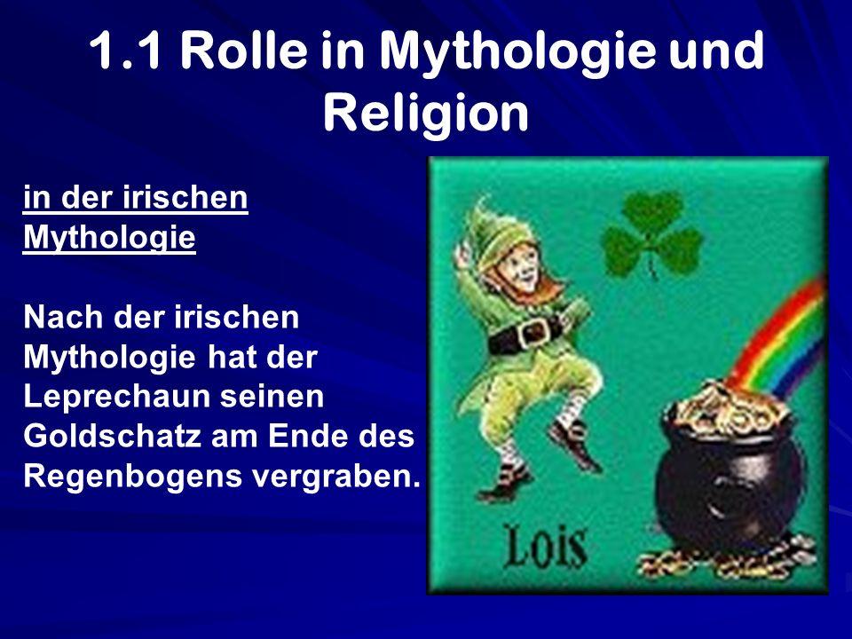 1.1 Rolle in Mythologie und Religion in der irischen Mythologie Nach der irischen Mythologie hat der Leprechaun seinen Goldschatz am Ende des Regenbog