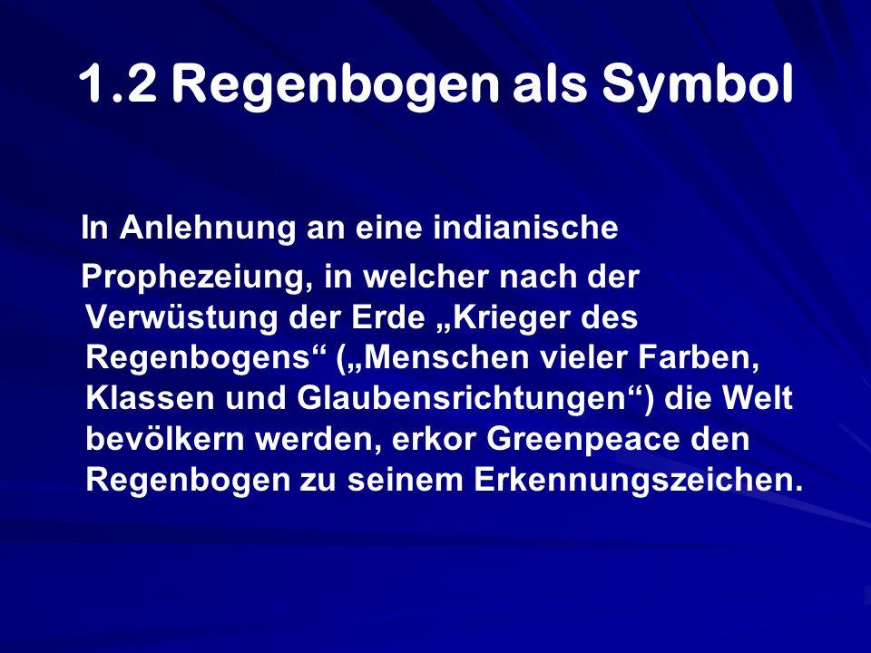 1.2 Regenbogen als Symbol In Anlehnung an eine indianische Prophezeiung, in welcher nach der Verwüstung der Erde Krieger des Regenbogens (Menschen vie