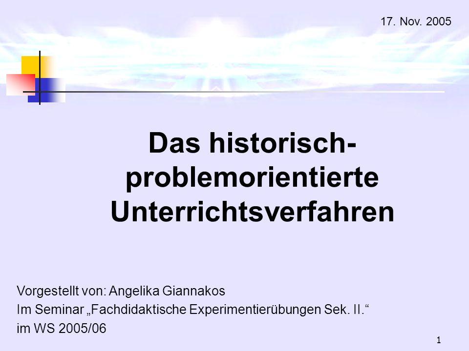 1 Vorgestellt von: Angelika Giannakos Im Seminar Fachdidaktische Experimentierübungen Sek. II. im WS 2005/06 Das historisch- problemorientierte Unterr