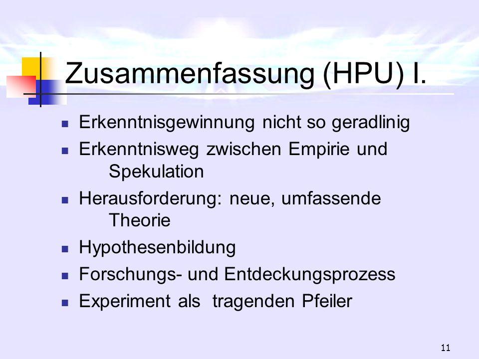 11 Zusammenfassung (HPU) I. Erkenntnisgewinnung nicht so geradlinig Erkenntnisweg zwischen Empirie und Spekulation Herausforderung: neue, umfassende T