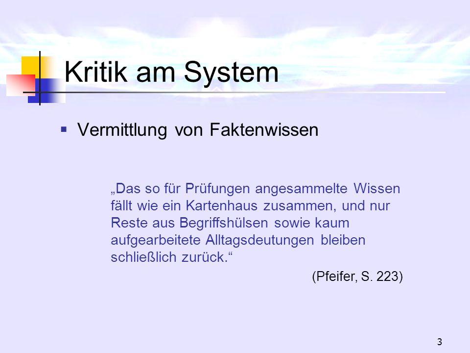 3 Kritik am System Vermittlung von Faktenwissen Das so für Prüfungen angesammelte Wissen fällt wie ein Kartenhaus zusammen, und nur Reste aus Begriffs