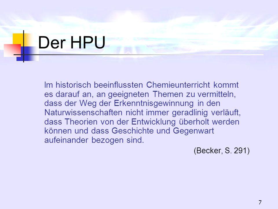 7 Der HPU lm historisch beeinflussten Chemieunterricht kommt es darauf an, an geeigneten Themen zu vermitteln, dass der Weg der Erkenntnisgewinnung in