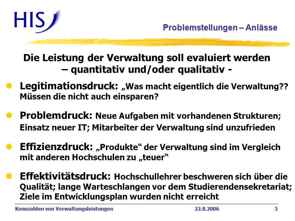 Kennzahlen von Verwaltungsleistungen22.8.2006 3 Problemstellungen – Anlässe Die Leistung der Verwaltung soll evaluiert werden – quantitativ und/oder q
