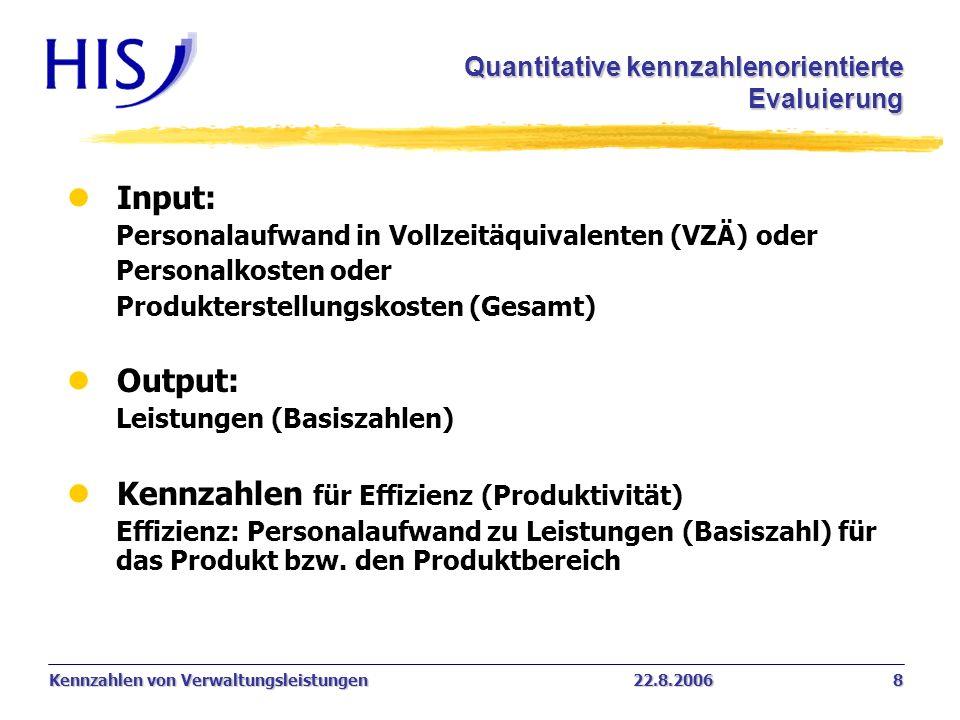 Kennzahlen von Verwaltungsleistungen22.8.2006 8 Quantitative kennzahlenorientierte Evaluierung Quantitative kennzahlenorientierte Evaluierung l Input: