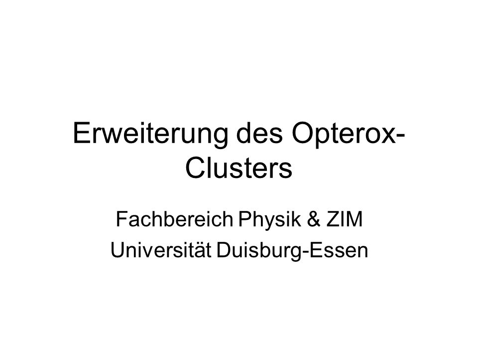 Erweiterung des Opterox- Clusters Fachbereich Physik & ZIM Universität Duisburg-Essen