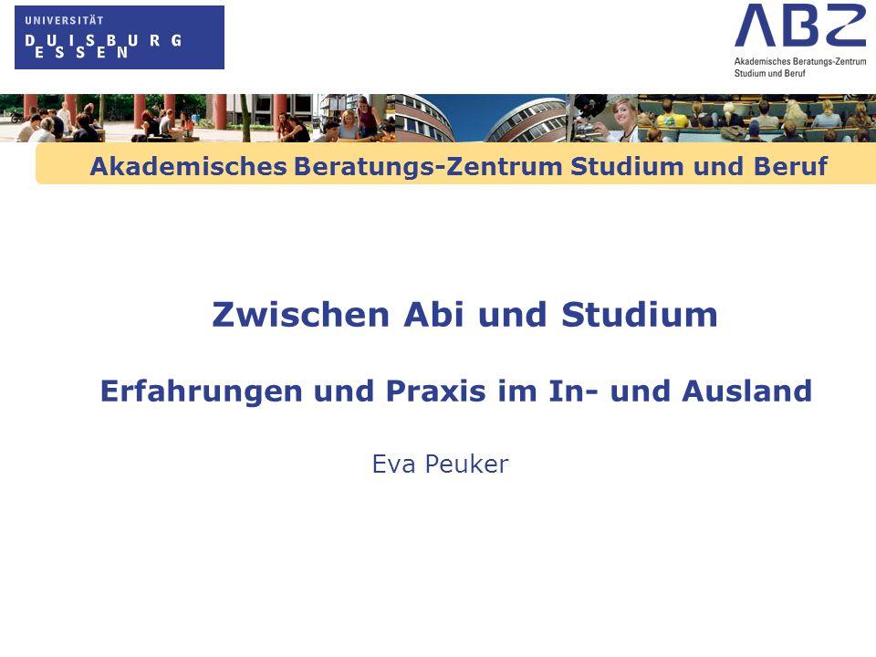 Akademisches Beratungs-Zentrum Studium und Beruf Zwischen Abi und Studium Erfahrungen und Praxis im In- und Ausland Eva Peuker