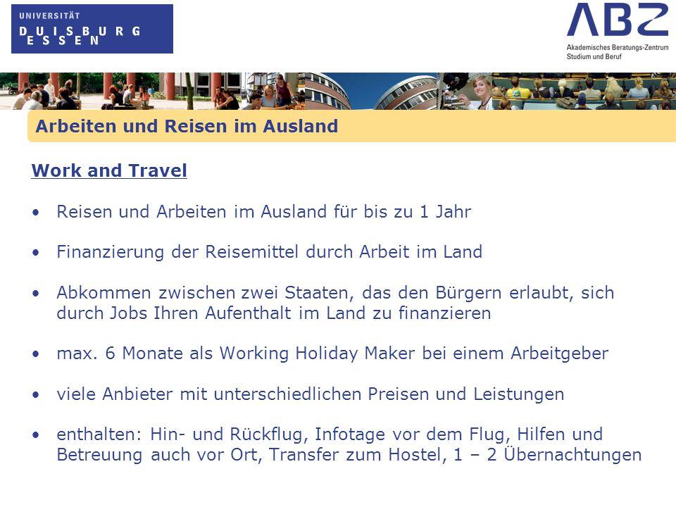 Arbeiten und Reisen im Ausland Work and Travel Reisen und Arbeiten im Ausland für bis zu 1 Jahr Finanzierung der Reisemittel durch Arbeit im Land Abko