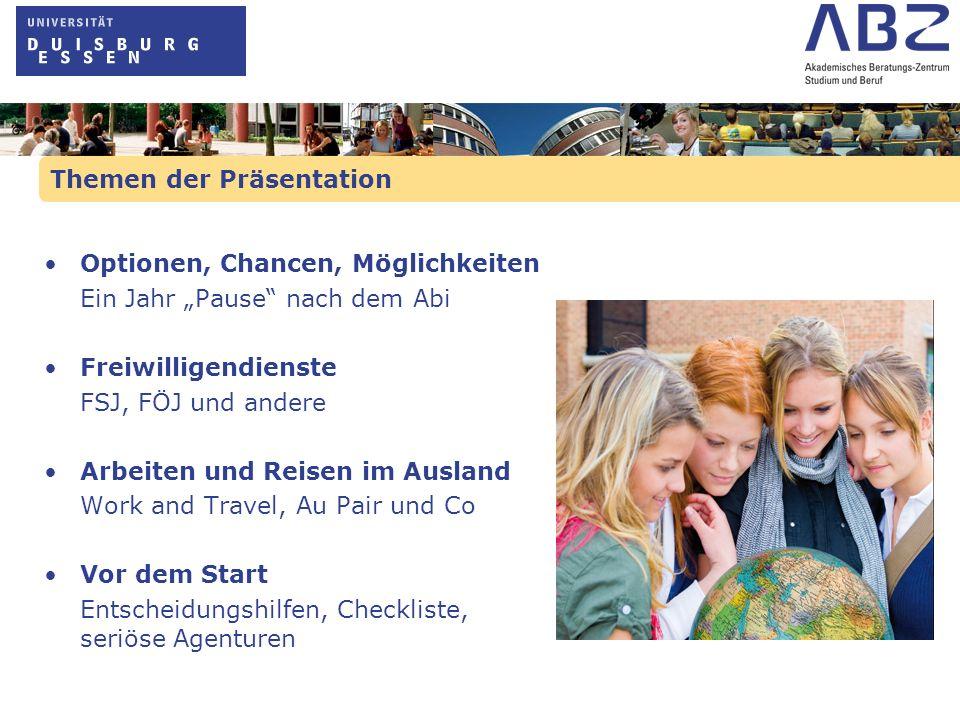 Themen der Präsentation Optionen, Chancen, Möglichkeiten Ein Jahr Pause nach dem Abi Freiwilligendienste FSJ, FÖJ und andere Arbeiten und Reisen im Au