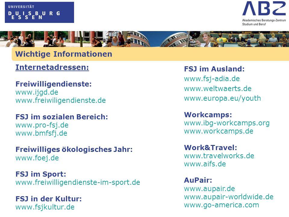 Wichtige Informationen Internetadressen: Freiwilligendienste: www.ijgd.de www.freiwiligendienste.de FSJ im sozialen Bereich: www.pro-fsj.de www.bmfsfj