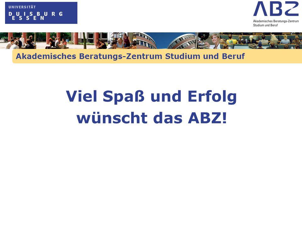 Akademisches Beratungs-Zentrum Studium und Beruf Viel Spaß und Erfolg wünscht das ABZ!